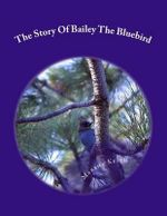 The Story of Bailey the Bluebird - Marsha Hubbard Keith
