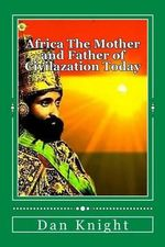 Africa the Mother and Father of Civilazation Today : The Beauty of Africa Today Enjoy It Now - Goto Dan Edward Knight Sr