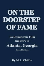 On the Doorstep of Fame : Welcoming the Film Industry to Atlanta, Georgia - Melisha Childs