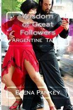 Argentine Tango : Wisdom of Great Followers - Elena Pankey
