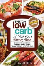Low Carb Living Dinner Time : 25 Delicious Summertime Low Carb Dinner Recipes to Kick-Start Weight Loss - Linda Stevens