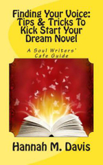 Finding Your Voice : Tips & Tricks to Kick Start Your Dream Novel: Soul Writer's Cafe Guide - Hannah M Davis