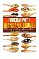 Cooking with Beans and Legumes : 30 Simple and Healthy Recipes Using Beans and Legumes - Angela Herrera