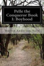 Pelle the Conqueror Book I : Boyhood - Martin Anderson Nexo
