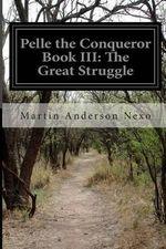 Pelle the Conqueror Book III : The Great Struggle - Martin Anderson Nexo