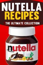 Nutella Recipes : The Ultimate Collection - Jonathan Doue