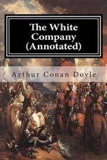 The White Company (Annotated) - Arthur Conan Doyle