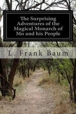 The Surprising Adventures of the Magical Monarch of Mo and His People - L Frank Baum
