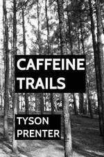 Caffeine Trails : Stories and Sketches - Tyson Prenter
