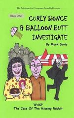 (Book One) Curly Bonce & Balloon Butt Investigate : Wasp the Case of the Missing Rabbit - Mark Davis