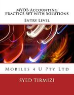Myob Accounting Practice Set with Solutions Entry Level : Mobiles 4 U Pty Ltd - Syed Tirmizi