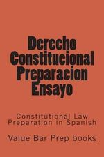 Derecho Constitucional Preparacion Ensayo : Constitutional Law Preparation in Spanish - Value Bar Prep Books