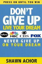 Don't Give Up : Live Your Dream - Shawn Achor