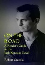 On the Road : A Reader's Guide to the Jack Kerouac Novel - Robert Crayola