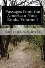 Passages from the American Note-Books Volume I - Nathaniel Hawthorne