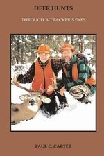 Deer Hunts : Through a Tracker's Eyes - Paul C Carter