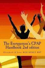 The Everyperson's Cpap Handbook 2nd Edition : Color - Elizabeth S Lowe Bgs Rpsgt Rst