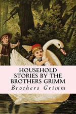 Household Stories by the Brothers Grimm - Brothers Grimm