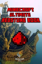 Minecraft : Ultimate Redstone Book: Amazing Minecraft Redstone Secrets and Guides for You! - Minecraft Library