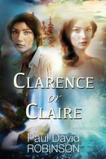 Clarence or Claire - Paul David Robinson