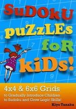 Sudoku Puzzles for Kids : 4x4 & 6x6 Grids to Gradually Introduce Children to Sudoku and Grow Logic Skills! - Kiyo Tanaka