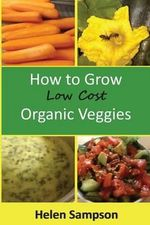 How to Grow Low Cost Organic Veggies - Helen Louise Sampson