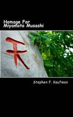 Homage for Miyamoto Musashi : One Hundred Twenty-Two Haiku - Stephen F Kaufman