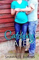 Catching Haley - Shawnte Borris