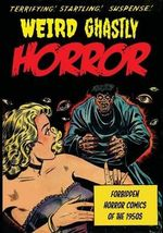 Weird Ghastly Horror : Forbidden Horror Comics of the 1950s - Various Artists