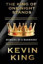 The King of One-Night Stands : Memoirs of a Manwhore - Kevin King