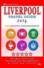 Liverpool Travel Guide 2014 : Shops, Restaurants, Attractions & Nightlife (City Travel Guide 2014) - Britt G Allcroft