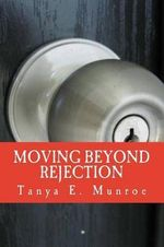 Moving Beyond Rejection - Tanya E Munroe