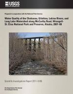 A Water Quality of the Chokosna, Gilahina, Lakina Rivers, and Long Lake Watershed Along McCarthy Road, Wrangell- St. Elias National Park and Preserv - Timothy P Brabets