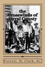The Crosswinds of Duval County - Forrest H Clark Sr