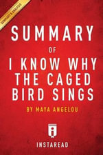 I Know Why the Caged Bird Sings by Maya Angelou - A 30-Minute Instaread Summary - Instaread Summary