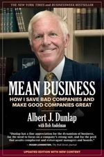 Mean Business : How I Save Bad Companies and Make Good Companies Great - Albert J Dunlap