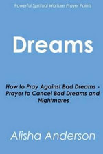 Dreams : How to Pray Against Bad Dreams - Prayer to Cancel Bad Dreams and Nightmares - Alisha Anderson