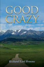 Good Crazy - Richard Earl Broome