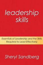 Leadership Skills : Essentials of Leadership and the Skills Required to Lead Effectively - Sheryl Sandberg