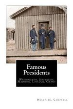 Famous Presidents : Washington, Jefferson, Madison, Lincoln, Grant - Helen M Campbell