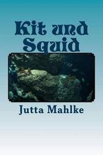 Kit Und Squid : Sammelband I-IV - Jutta J Mahlke M a