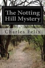 The Notting Hill Mystery - Charles Felix