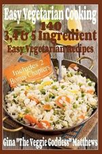 Easy Vegetarian Cooking : 140 - 3, 4 & 5 Easy Vegetarian Recipes - Gina the Veggie Goddess Matthews