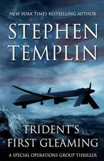 Trident's First Gleaming : A Special Operations Group Thriller - Stephen Templin