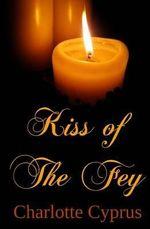 Kiss of the Fey - Charlotte Cyprus