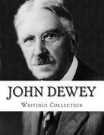 John Dewey, Writings Collection - John Dewey