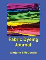 Fabric Dyeing Journal - Marjorie J McDonald