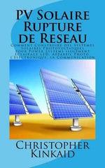Pv Solaire Rupture de Reseau : Comment Construire Des Systemes Solaires Photovoltaiques Pour Power Systems Isolement Eclairage Led, Appareil Photo, L - Christopher Kinkaid