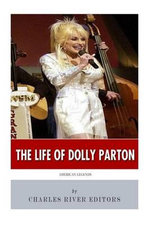 American Legends : The Life of Dolly Parton - Charles River Editors