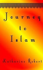 Journey to Islam - Katharine Robert